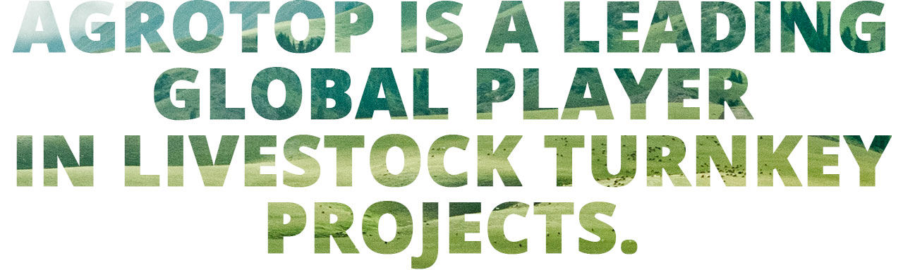 Agrotop is a leading global player in livestock turnkey projects